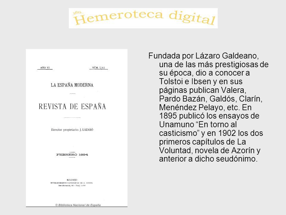 Fundada por Lázaro Galdeano, una de las más prestigiosas de su época, dio a conocer a Tolstoi e Ibsen y en sus páginas publican Valera, Pardo Bazán, Galdós, Clarín, Menéndez Pelayo, etc.