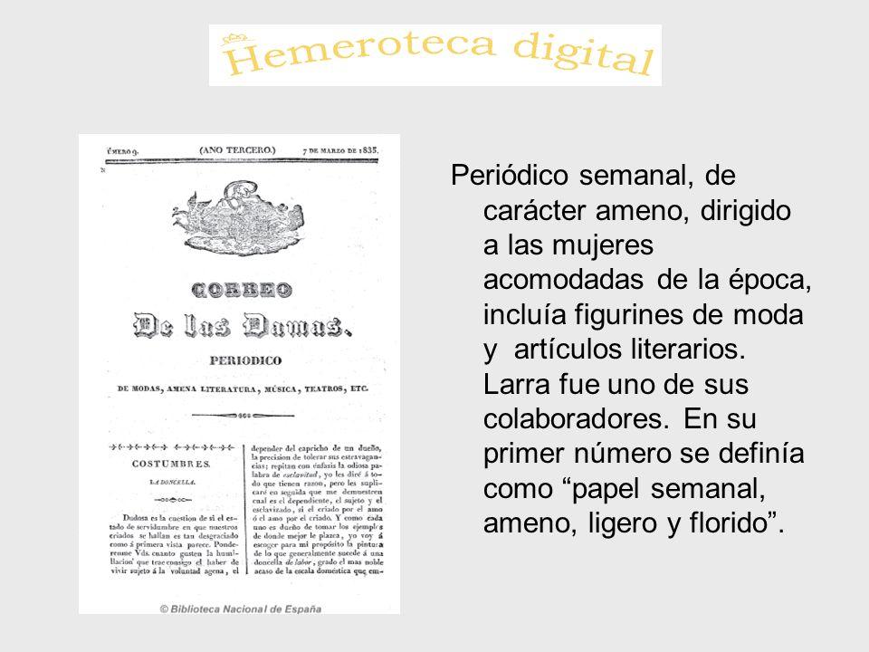 Periódico semanal, de carácter ameno, dirigido a las mujeres acomodadas de la época, incluía figurines de moda y artículos literarios.
