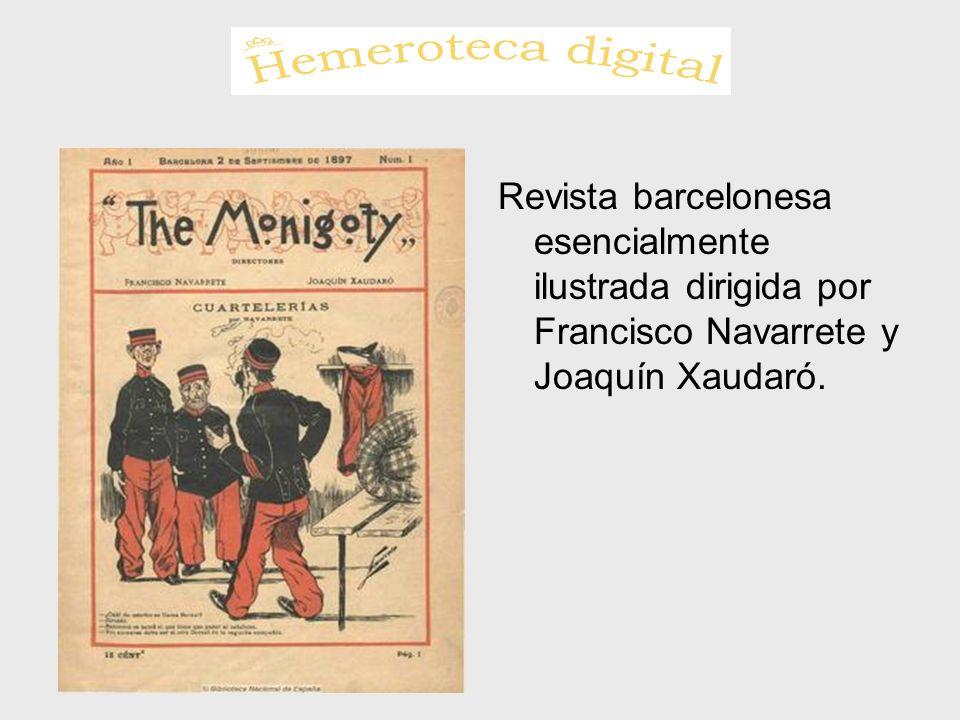 Revista barcelonesa esencialmente ilustrada dirigida por Francisco Navarrete y Joaquín Xaudaró.