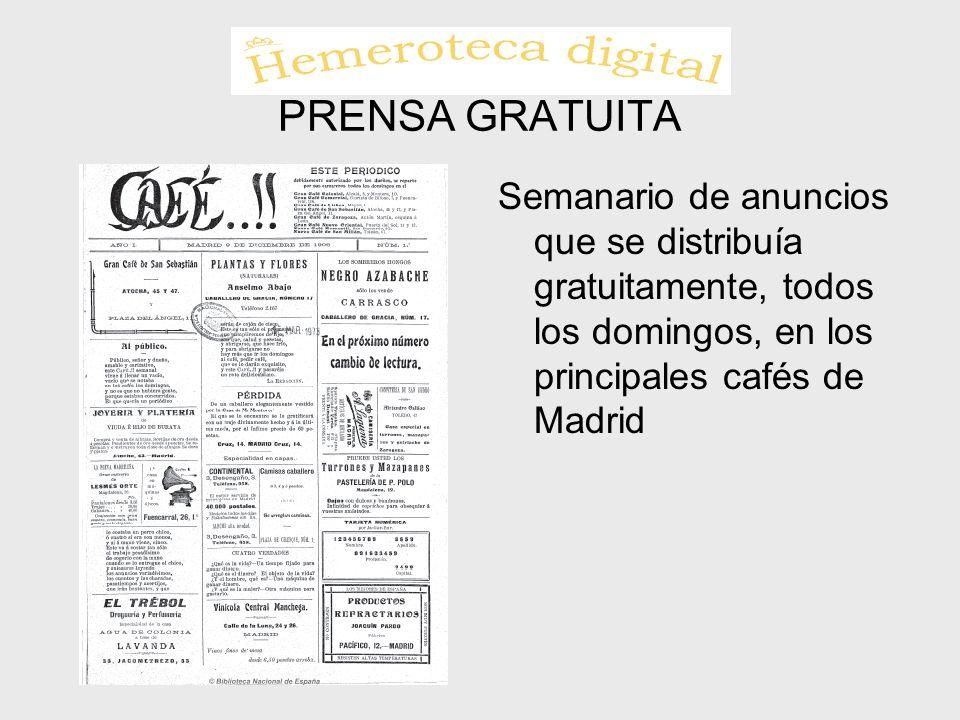 PRENSA GRATUITA Semanario de anuncios que se distribuía gratuitamente, todos los domingos, en los principales cafés de Madrid.