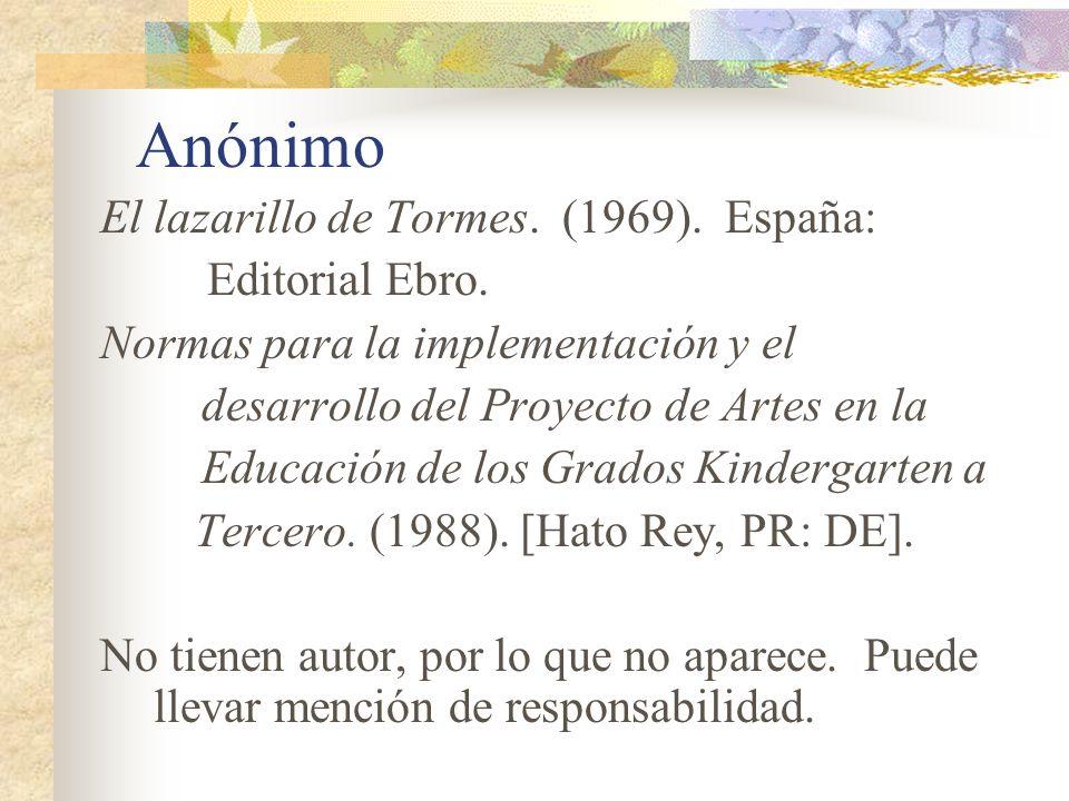 Anónimo El lazarillo de Tormes. (1969). España: Editorial Ebro.