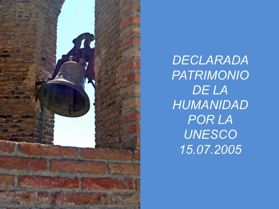 DECLARADA PATRIMONIO DE LA HUMANIDAD POR LA UNESCO 15.07.2005
