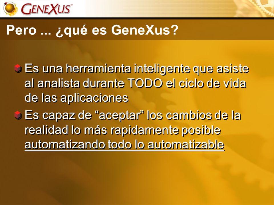 Pero ... ¿qué es GeneXus Es una herramienta inteligente que asiste al analista durante TODO el ciclo de vida de las aplicaciones.
