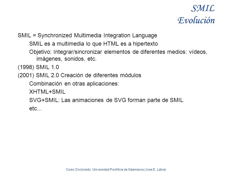 SMIL Evolución SMIL = Synchronized Multimedia Integration Language