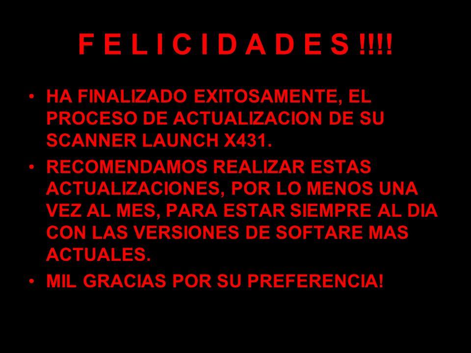 F E L I C I D A D E S !!!! HA FINALIZADO EXITOSAMENTE, EL PROCESO DE ACTUALIZACION DE SU SCANNER LAUNCH X431.