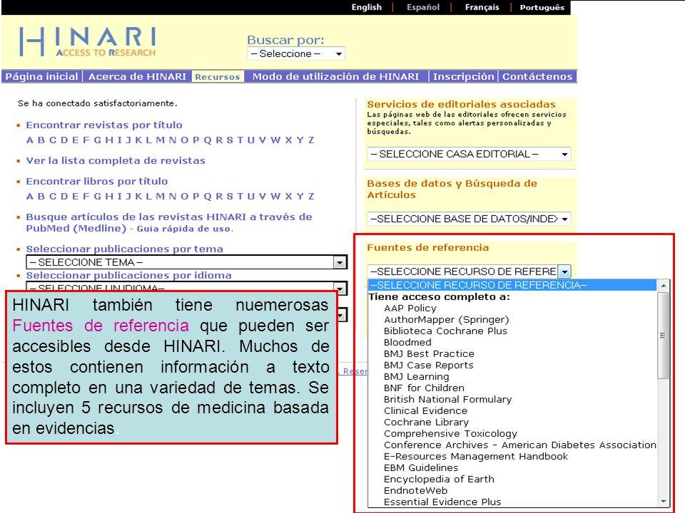 HINARI también tiene nuemerosas Fuentes de referencia que pueden ser accesibles desde HINARI. Muchos de estos contienen información a texto completo en una variedad de temas. Se incluyen 5 recursos de medicina basada en evidencias.