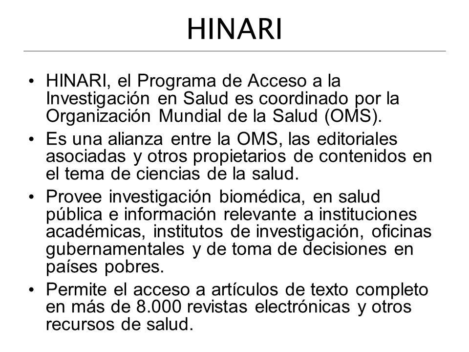 HINARI HINARI, el Programa de Acceso a la Investigación en Salud es coordinado por la Organización Mundial de la Salud (OMS).