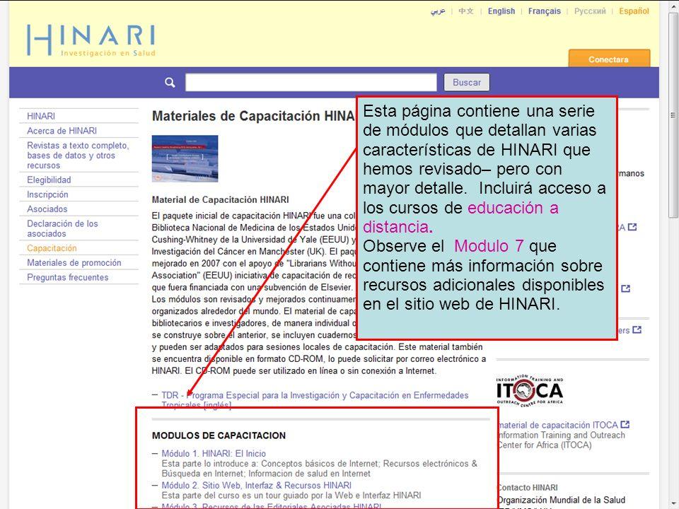 Esta página contiene una serie de módulos que detallan varias características de HINARI que hemos revisado– pero con mayor detalle. Incluirá acceso a los cursos de educación a distancia.