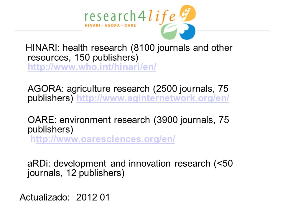 HINARI: health research (8100 journals and other resources, 150 publishers) http://www.who.int/hinari/en/