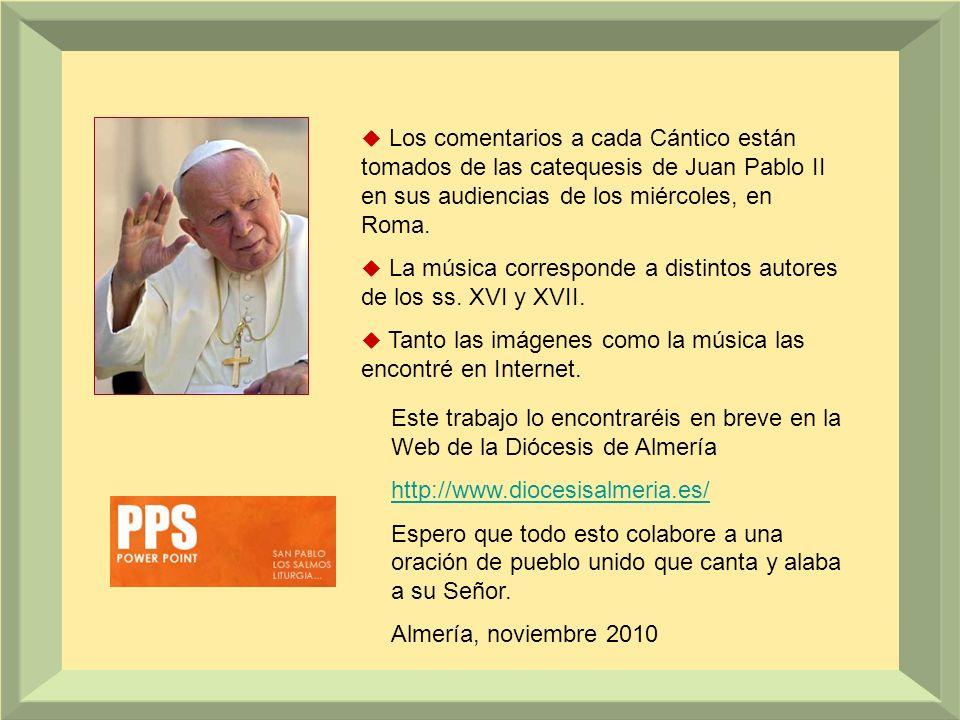  Los comentarios a cada Cántico están tomados de las catequesis de Juan Pablo II en sus audiencias de los miércoles, en Roma.