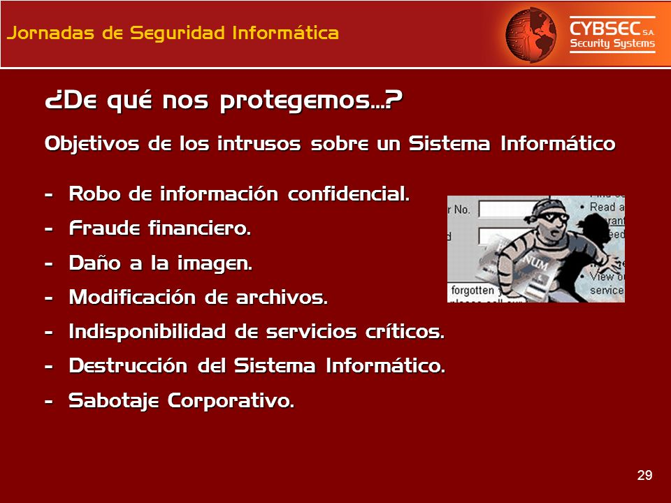 ¿De qué nos protegemos... Objetivos de los intrusos sobre un Sistema Informático. - Robo de información confidencial.
