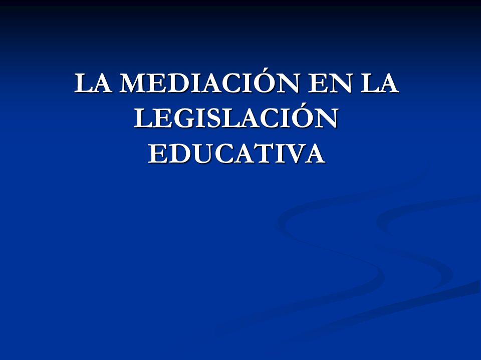 LA MEDIACIÓN EN LA LEGISLACIÓN EDUCATIVA