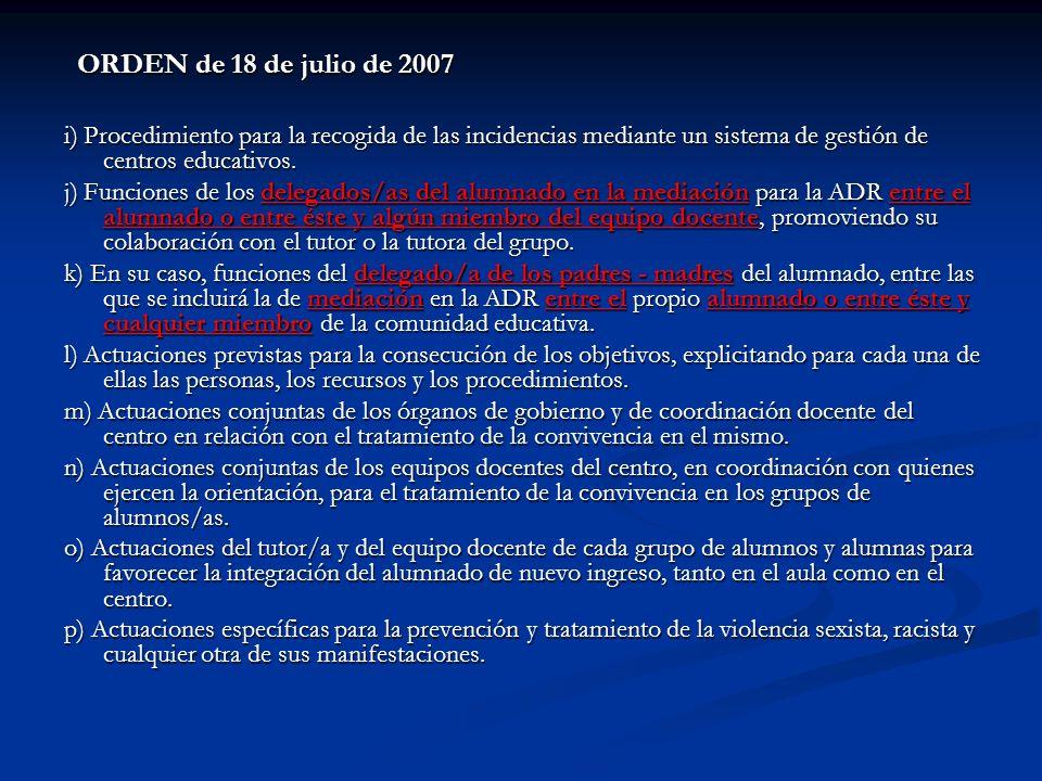 ORDEN de 18 de julio de 2007i) Procedimiento para la recogida de las incidencias mediante un sistema de gestión de centros educativos.