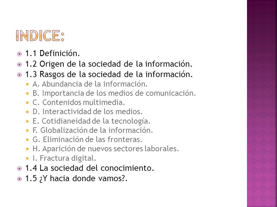 Indice: 1.1 Definición. 1.2 Origen de la sociedad de la información.