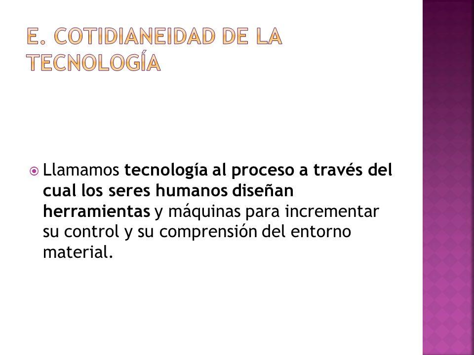 e. Cotidianeidad de la tecnología