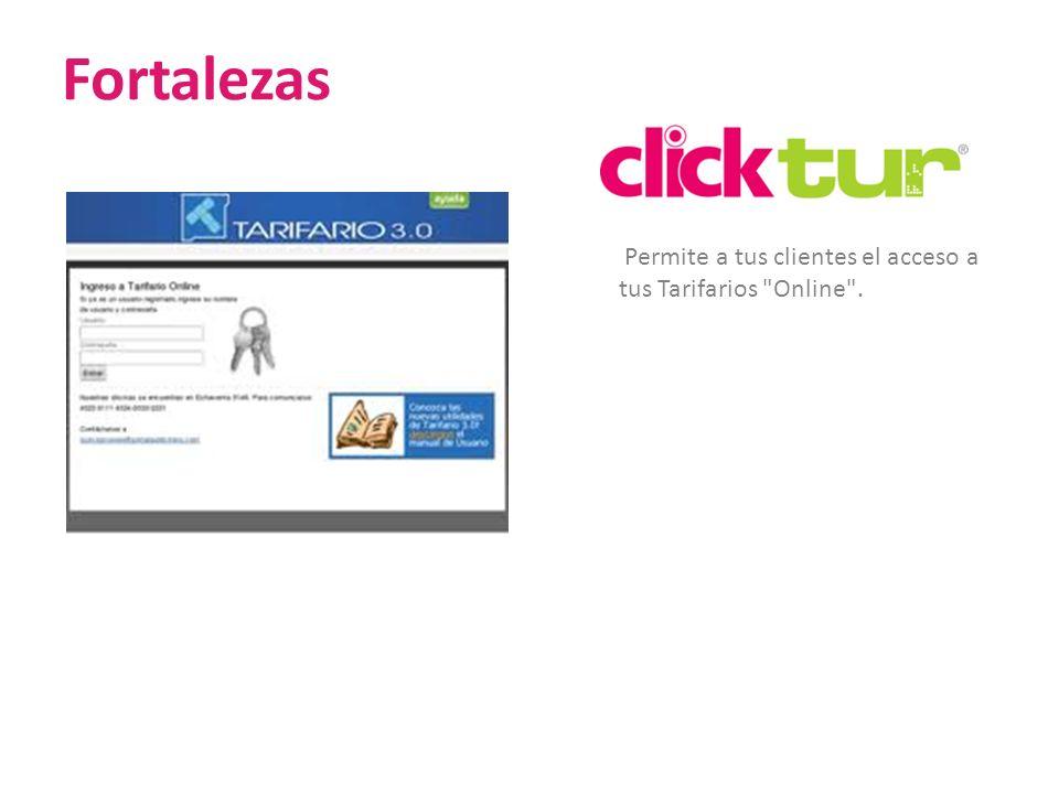 Fortalezas Permite a tus clientes el acceso a tus Tarifarios Online .