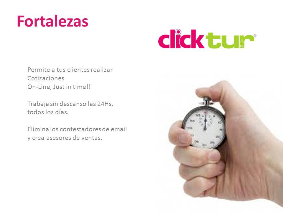 Fortalezas Permite a tus clientes realizar Cotizaciones On-Line, Just in time!! Trabaja sin descanso las 24Hs, todos los días.