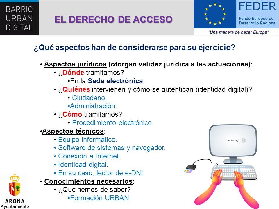 EL DERECHO DE ACCESO ¿Qué aspectos han de considerarse para su ejercicio Aspectos jurídicos (otorgan validez jurídica a las actuaciones):