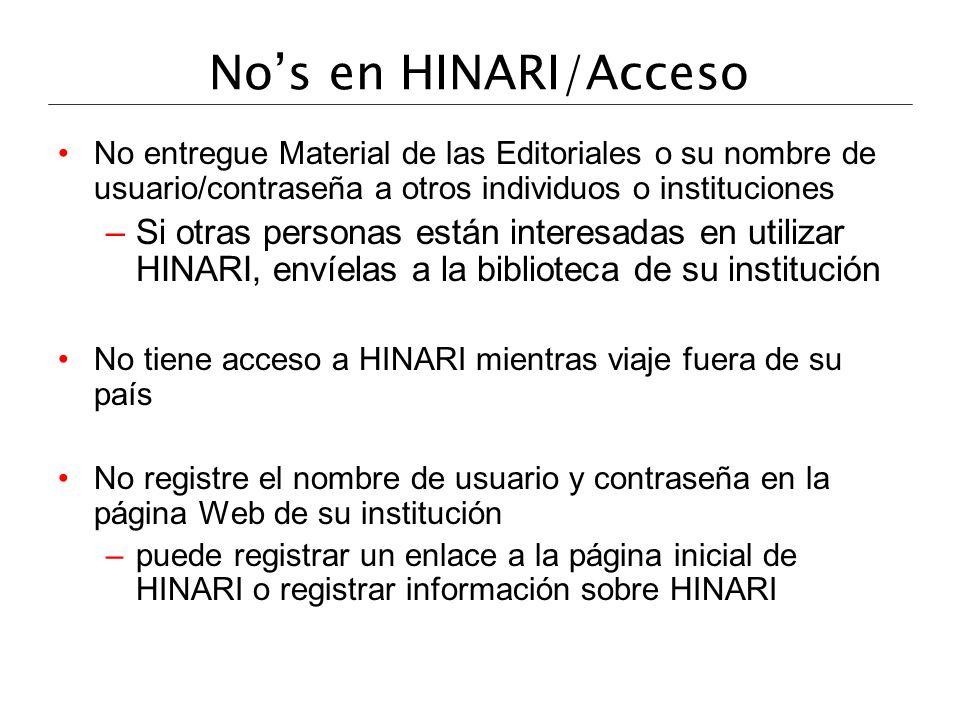 No's en HINARI/AccesoNo entregue Material de las Editoriales o su nombre de usuario/contraseña a otros individuos o instituciones.