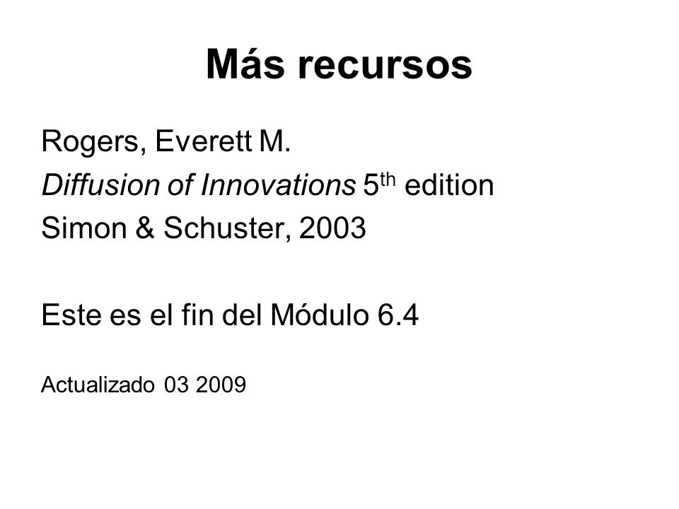 Más recursos Rogers, Everett M. Diffusion of Innovations 5th edition