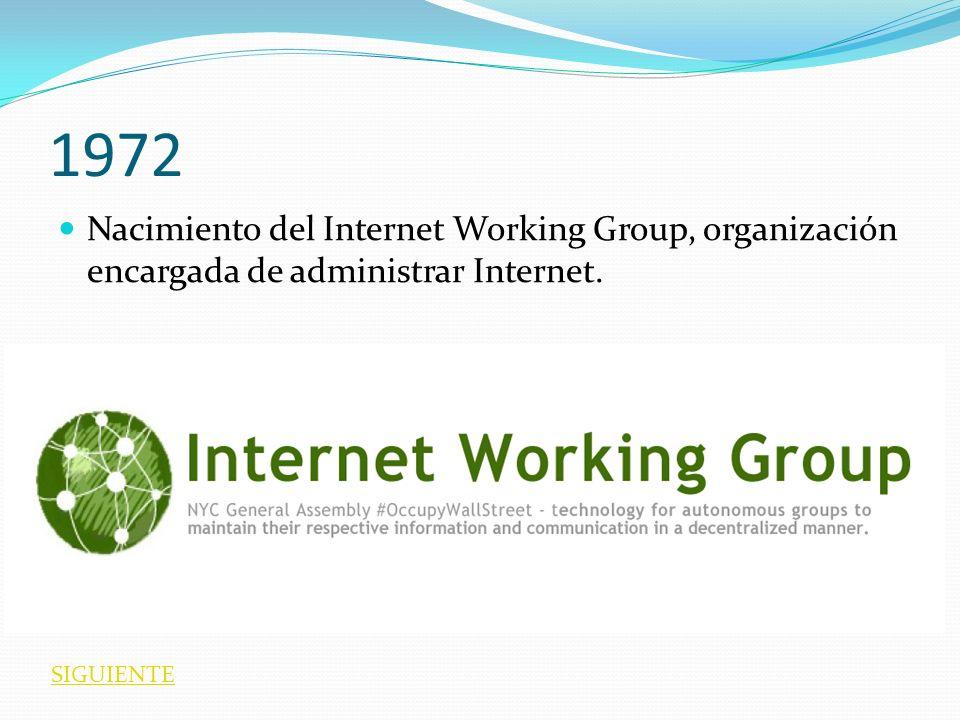 1972 Nacimiento del Internet Working Group, organización encargada de administrar Internet.