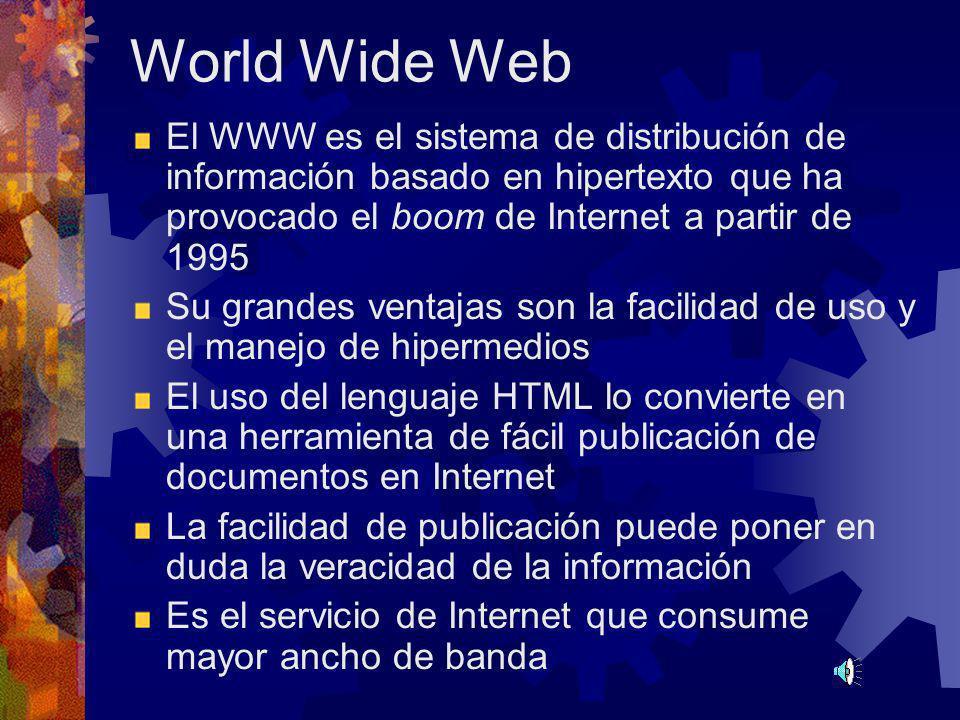 World Wide Web El WWW es el sistema de distribución de información basado en hipertexto que ha provocado el boom de Internet a partir de 1995.