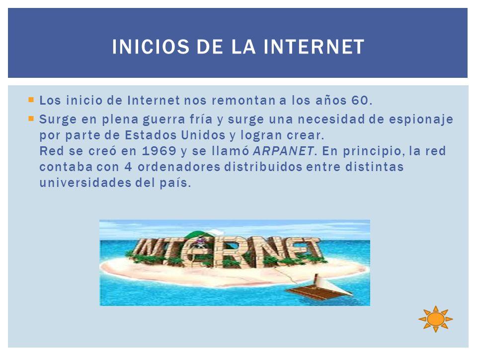 Inicios de la internet Los inicio de Internet nos remontan a los años 60.