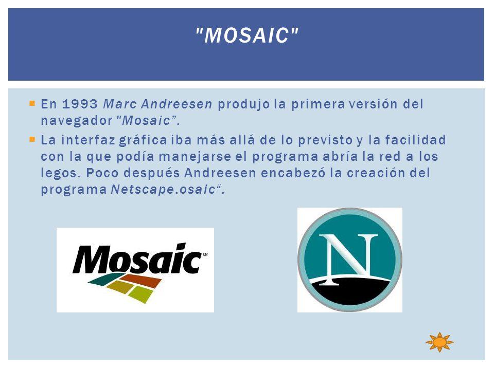 Mosaic En 1993 Marc Andreesen produjo la primera versión del navegador Mosaic .
