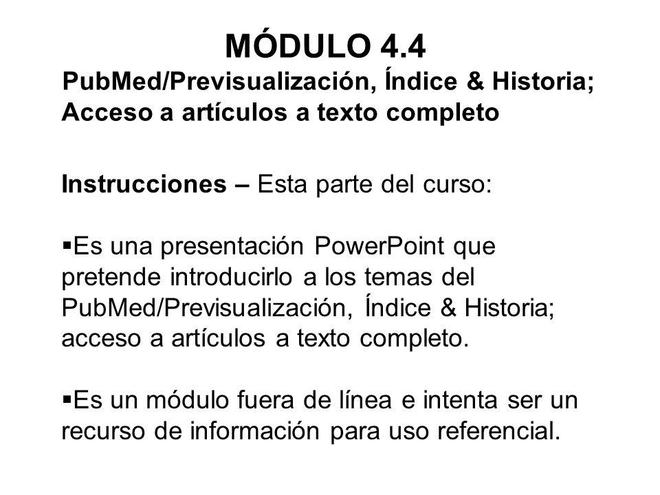MÓDULO 4.4 PubMed/Previsualización, Índice & Historia; Acceso a artículos a texto completo