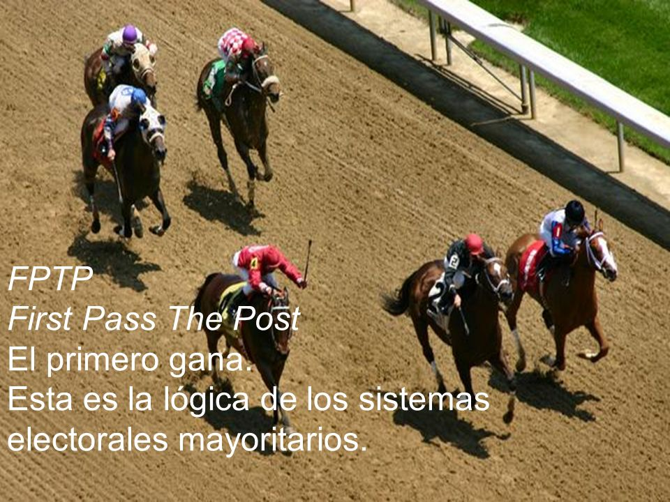 FPTP First Pass The Post. El primero gana.