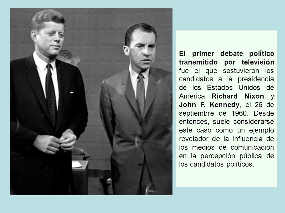 El primer debate político transmitido por televisión fue el que sostuvieron los candidatos a la presidencia de los Estados Unidos de América Richard Nixon y John F.