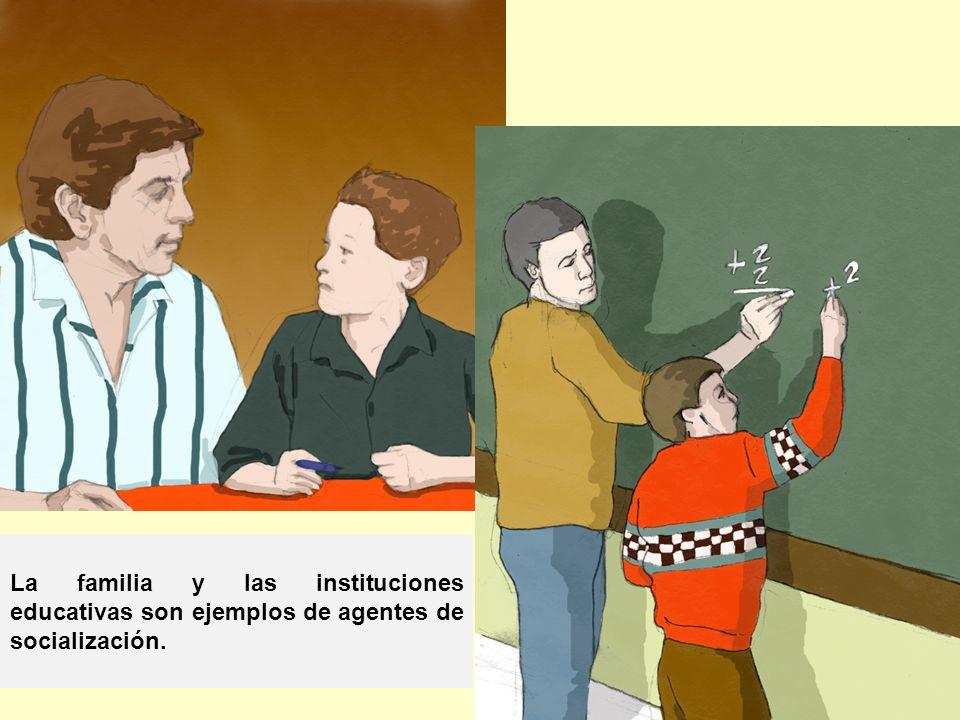 La familia y las instituciones educativas son ejemplos de agentes de socialización.