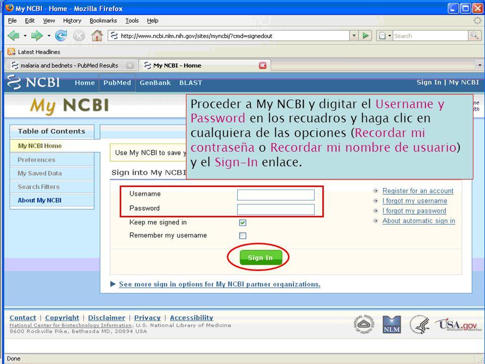 Proceder a My NCBI y digitar el Username y Password en los recuadros y haga clic en cualquiera de las opciones (Recordar mi contraseña o Recordar mi nombre de usuario) y el Sign-In enlace.