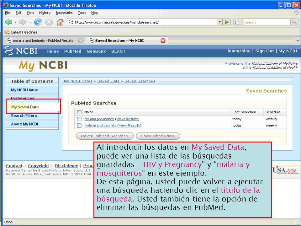 Al introducir los datos en My Saved Data, puede ver una lista de las búsquedas guardadas – HIV y Pregnancy y malaria y mosquiteros en este ejemplo. De esta página, usted puede volver a ejecutar una búsqueda haciendo clic en el título de la búsqueda. Usted también tiene la opción de eliminar las búsquedas en PubMed.