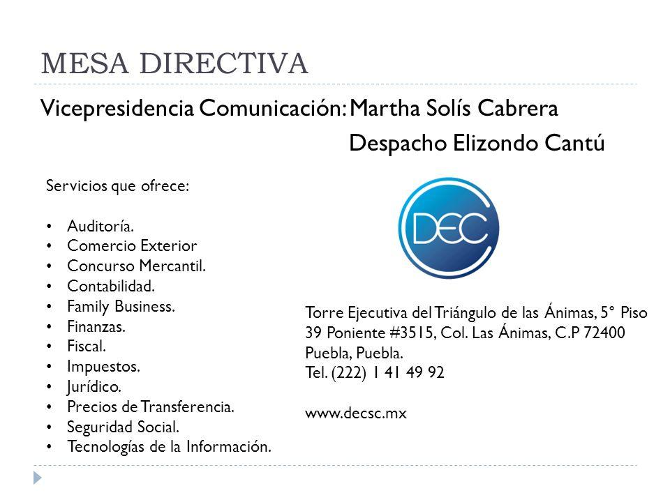 MESA DIRECTIVA Vicepresidencia Comunicación: Martha Solís Cabrera Despacho Elizondo Cantú Servicios que ofrece: