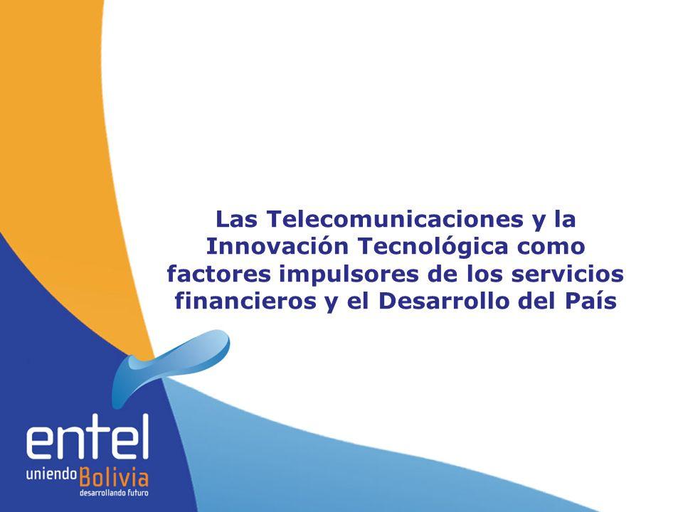 marzo de 2017 Las Telecomunicaciones y la Innovación Tecnológica como factores impulsores de los servicios financieros y el Desarrollo del País.