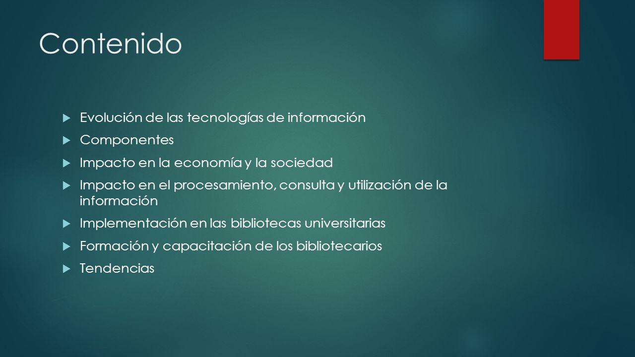Contenido Evolución de las tecnologías de información Componentes