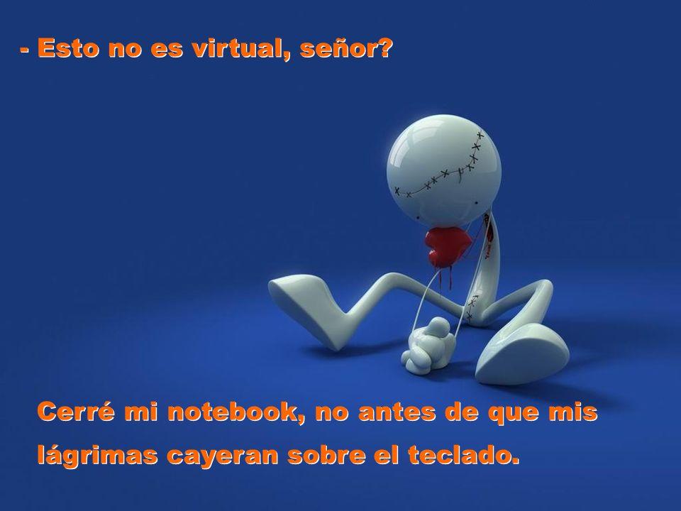 - Esto no es virtual, señor