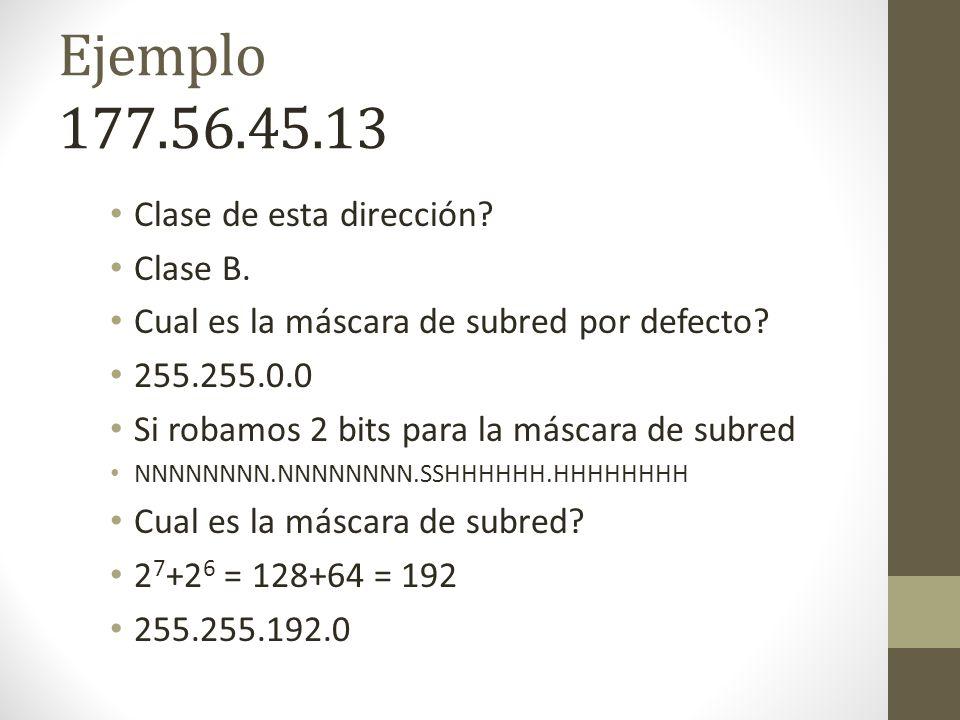 Ejemplo 177.56.45.13 Clase de esta dirección Clase B.