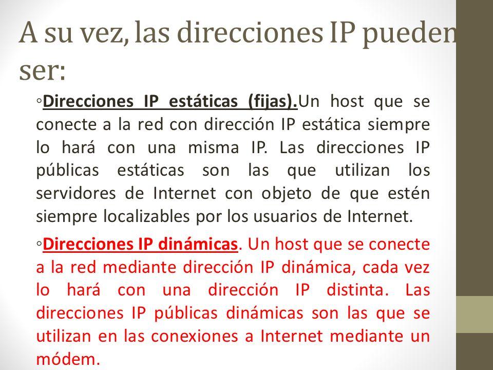 A su vez, las direcciones IP pueden ser:
