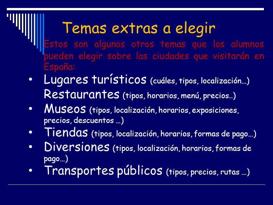 Temas extras a elegir Estos son algunos otros temas que los alumnos pueden elegir sobre las ciudades que visitarán en España: