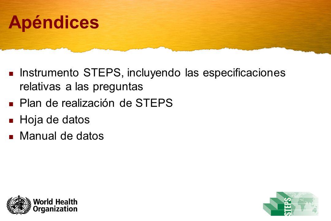 Apéndices Instrumento STEPS, incluyendo las especificaciones relativas a las preguntas. Plan de realización de STEPS.