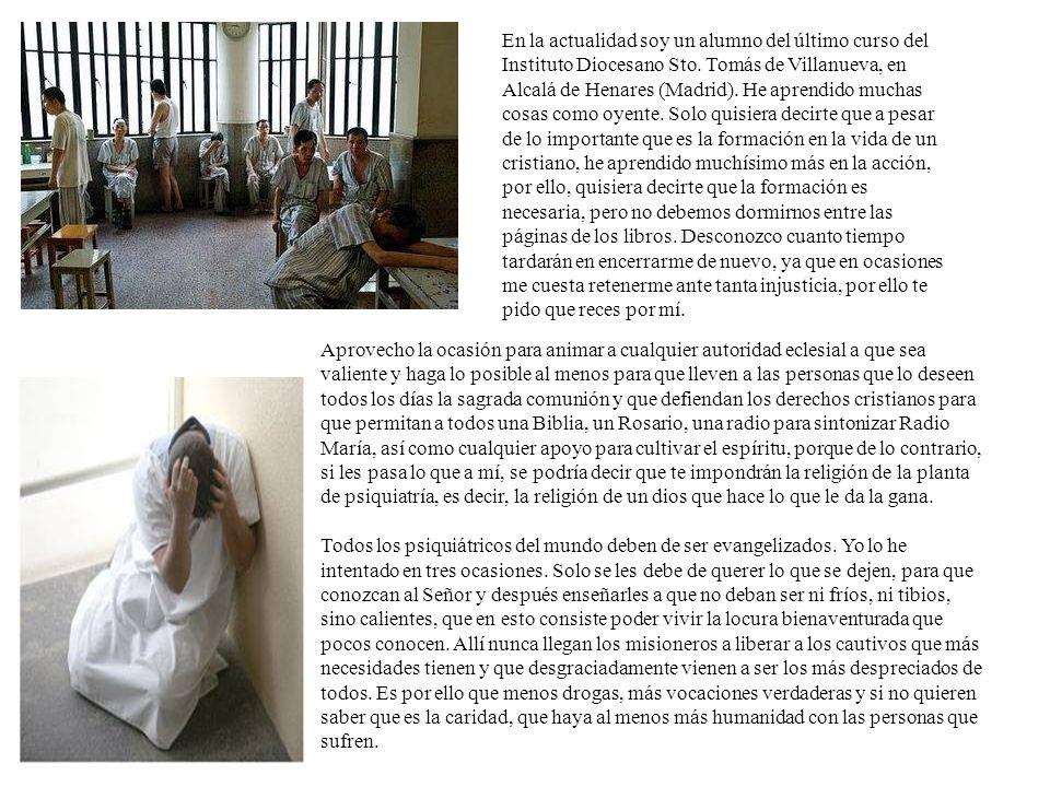 En la actualidad soy un alumno del último curso del Instituto Diocesano Sto. Tomás de Villanueva, en Alcalá de Henares (Madrid). He aprendido muchas cosas como oyente. Solo quisiera decirte que a pesar de lo importante que es la formación en la vida de un cristiano, he aprendido muchísimo más en la acción, por ello, quisiera decirte que la formación es necesaria, pero no debemos dormirnos entre las páginas de los libros. Desconozco cuanto tiempo tardarán en encerrarme de nuevo, ya que en ocasiones me cuesta retenerme ante tanta injusticia, por ello te pido que reces por mí.