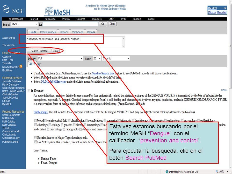 Dengue 8Esta vez estamos buscando por el término MeSH Dengue con el calificador prevention and control .