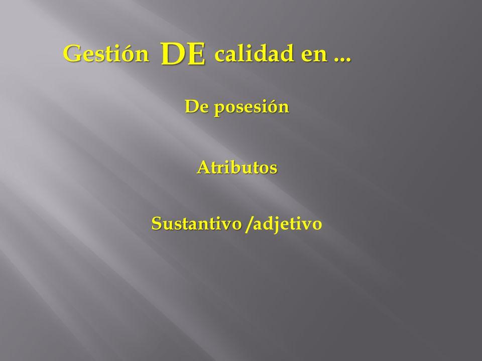 DE Gestión calidad en ... De posesión Atributos Sustantivo /adjetivo