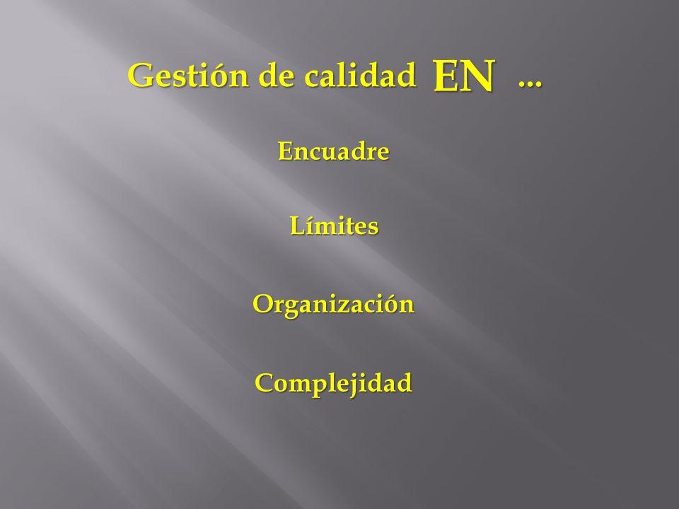 EN Gestión de calidad ... Encuadre Límites Organización Complejidad