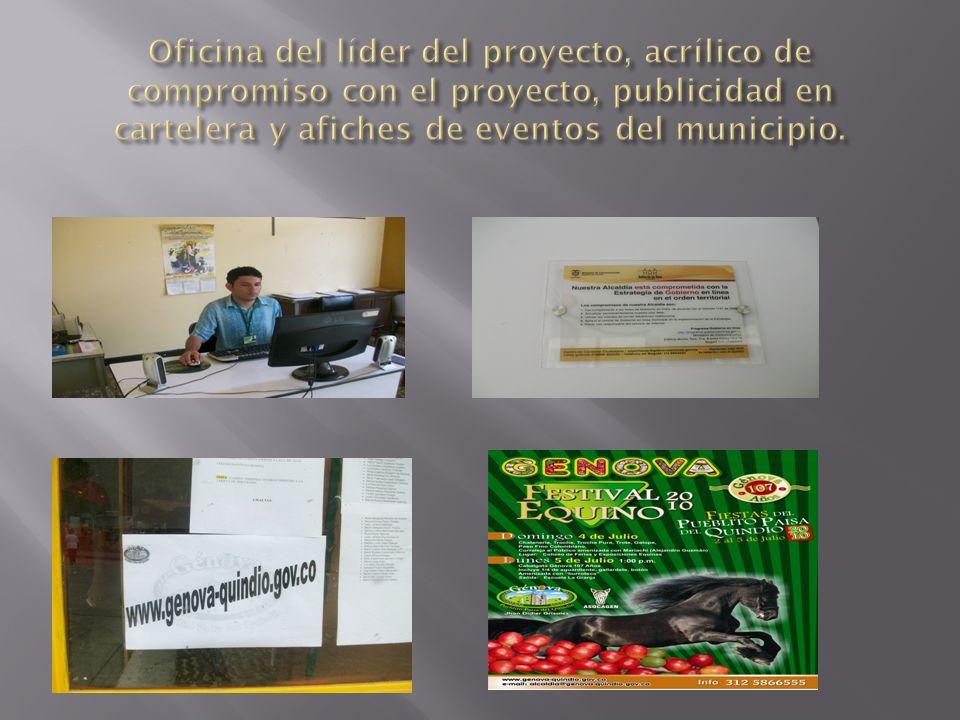 Oficina del líder del proyecto, acrílico de compromiso con el proyecto, publicidad en cartelera y afiches de eventos del municipio.