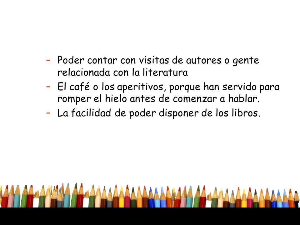 Poder contar con visitas de autores o gente relacionada con la literatura