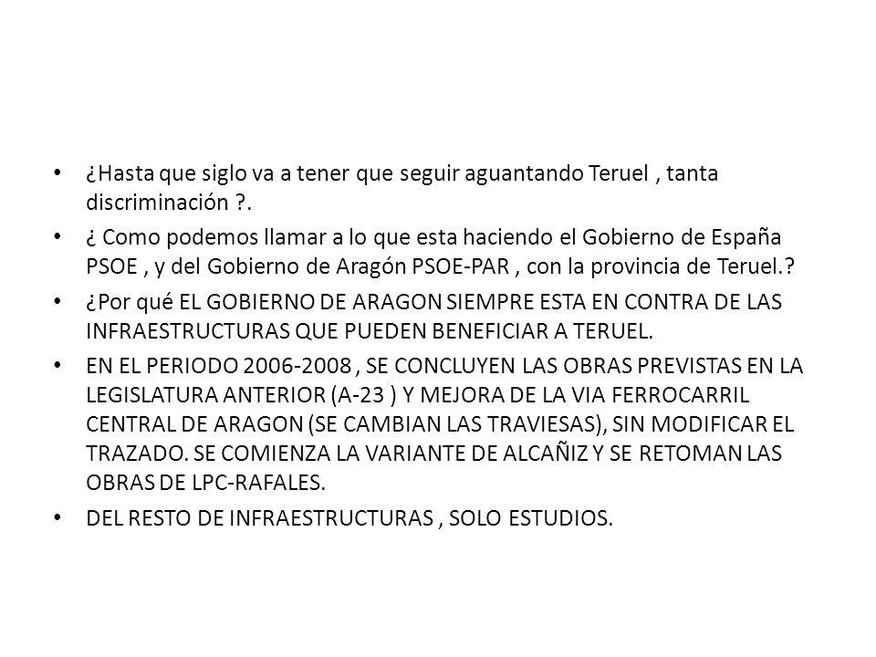 ¿Hasta que siglo va a tener que seguir aguantando Teruel , tanta discriminación .