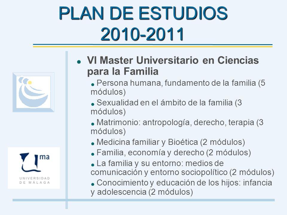 PLAN DE ESTUDIOS 2010-2011 VI Master Universitario en Ciencias para la Familia. Persona humana, fundamento de la familia (5 módulos)